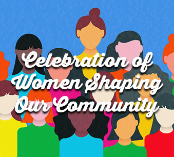 Celebration of Women Shaping Our Community